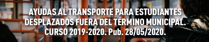 Ayudas al transporte para estudiantes desplazados fuera del término municipal. Curso 2019-2020. Pub. 28/05/2020.
