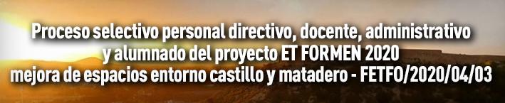 Proceso selectivo personal directivo, docente, administrativo y alumnado del proyecto ET FORMEM 2020 mejora de espacios entorno castillo y matadero – FETFO/2020/04/03